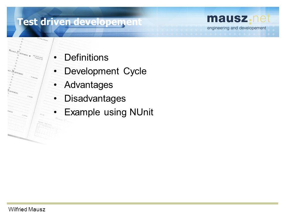 Wilfried Mausz Test driven developement Definitions Development Cycle Advantages Disadvantages Example using NUnit