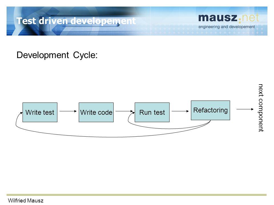 Wilfried Mausz Test driven developement Development Cycle: Write testWrite codeRun test Refactoring next component