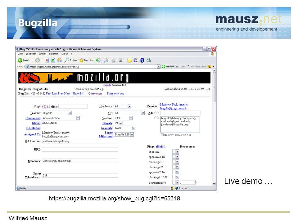 Wilfried Mausz Bugzilla Live demo … https://bugzilla.mozilla.org/show_bug.cgi id=65318