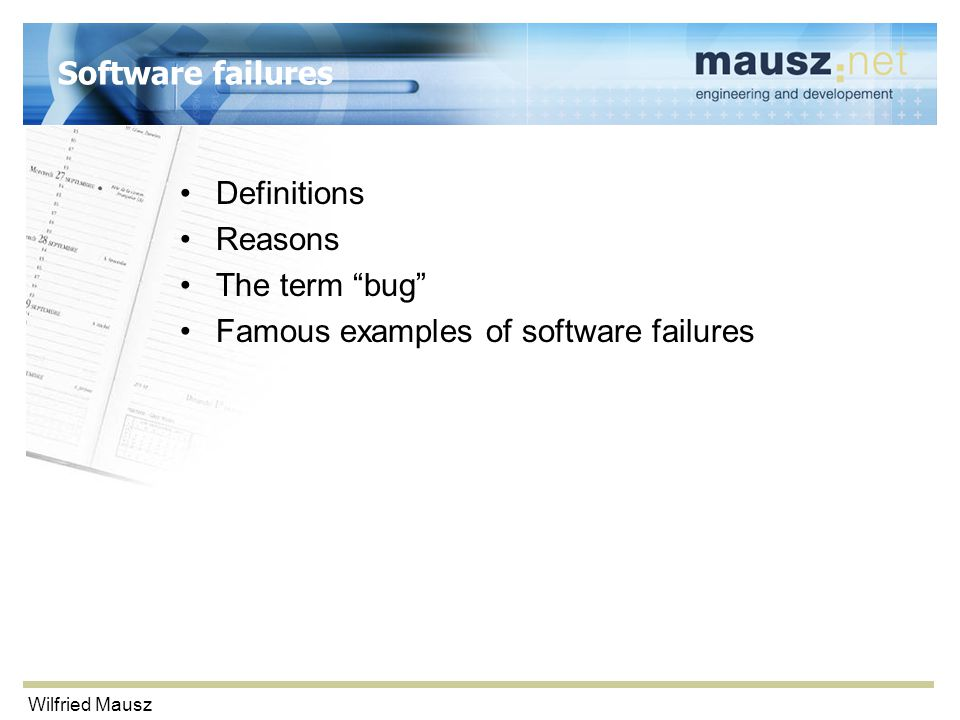 "Wilfried Mausz Software failures Definitions Reasons The term ""bug"" Famous examples of software failures"