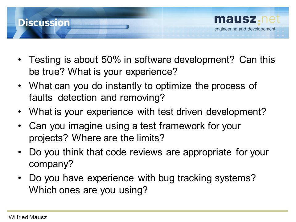 Wilfried Mausz Discussion Testing is about 50% in software development? Can this be true? What is your experience? What can you do instantly to optimi