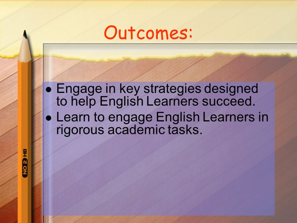 Outcomes: Engage in key strategies designed to help English Learners succeed.