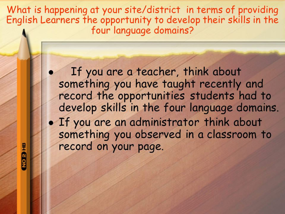 What is happening at your site/district in terms of providing English Learners the opportunity to develop their skills in the four language domains.