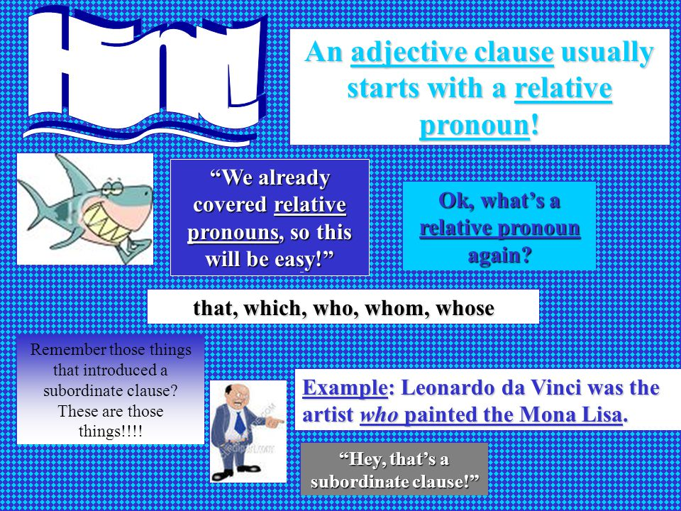 An adjective clause usually starts with a relative pronoun.