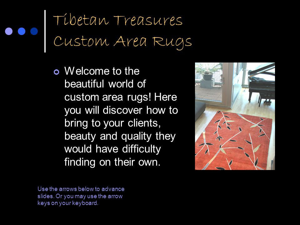Tibetan Treasures Custom Area Rugs Welcome to the beautiful world of custom area rugs.
