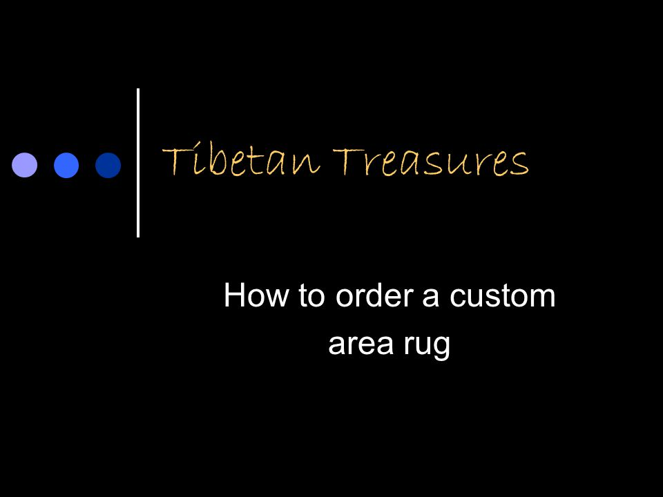 Tibetan Treasures How to order a custom area rug