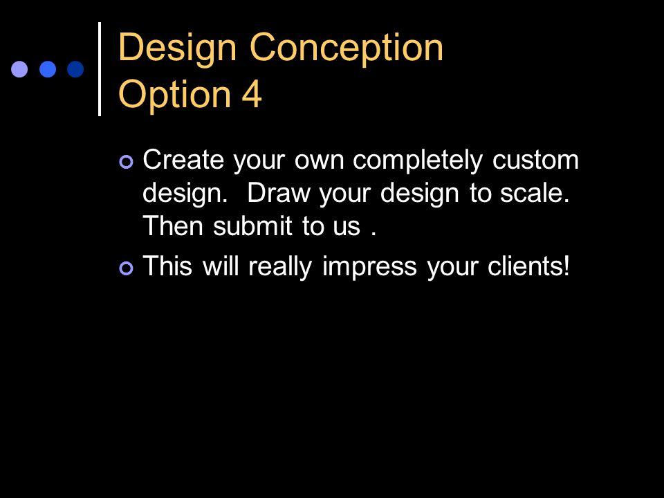 Design Conception Option 4 Create your own completely custom design.