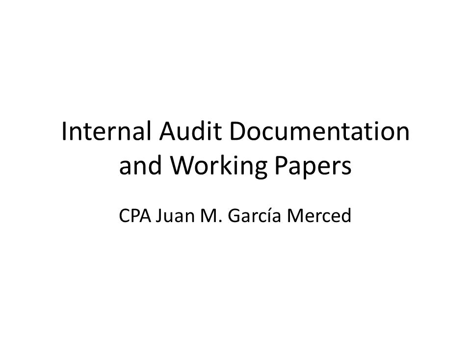 Internal Audit Documentation and Working Papers CPA Juan M. García Merced