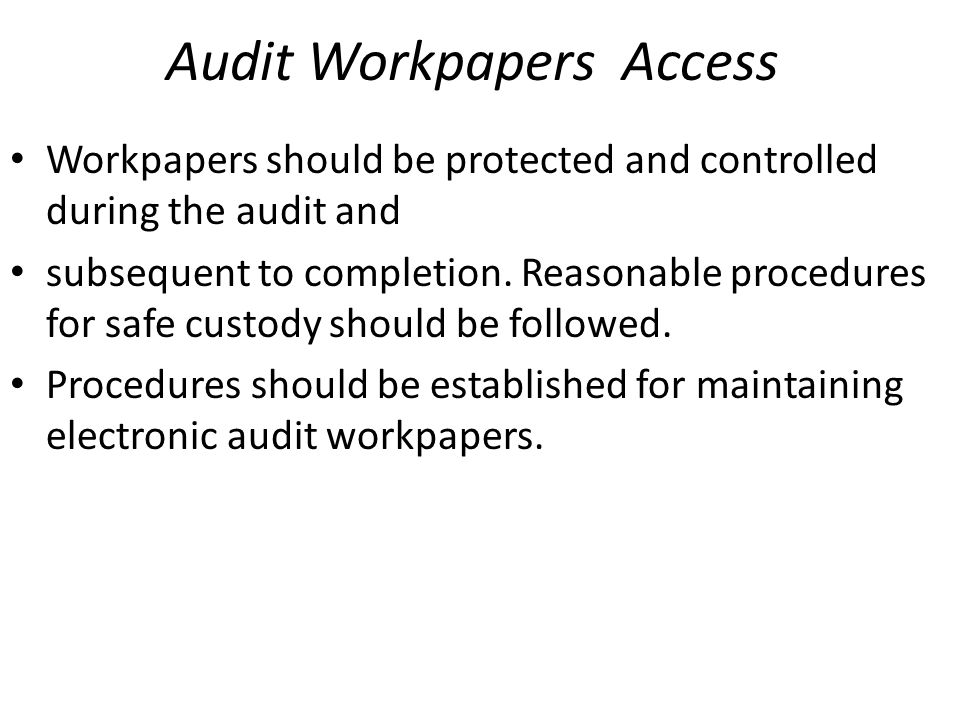 Audit Workpapers Access Workpapers should be protected and controlled during the audit and subsequent to completion. Reasonable procedures for safe cu