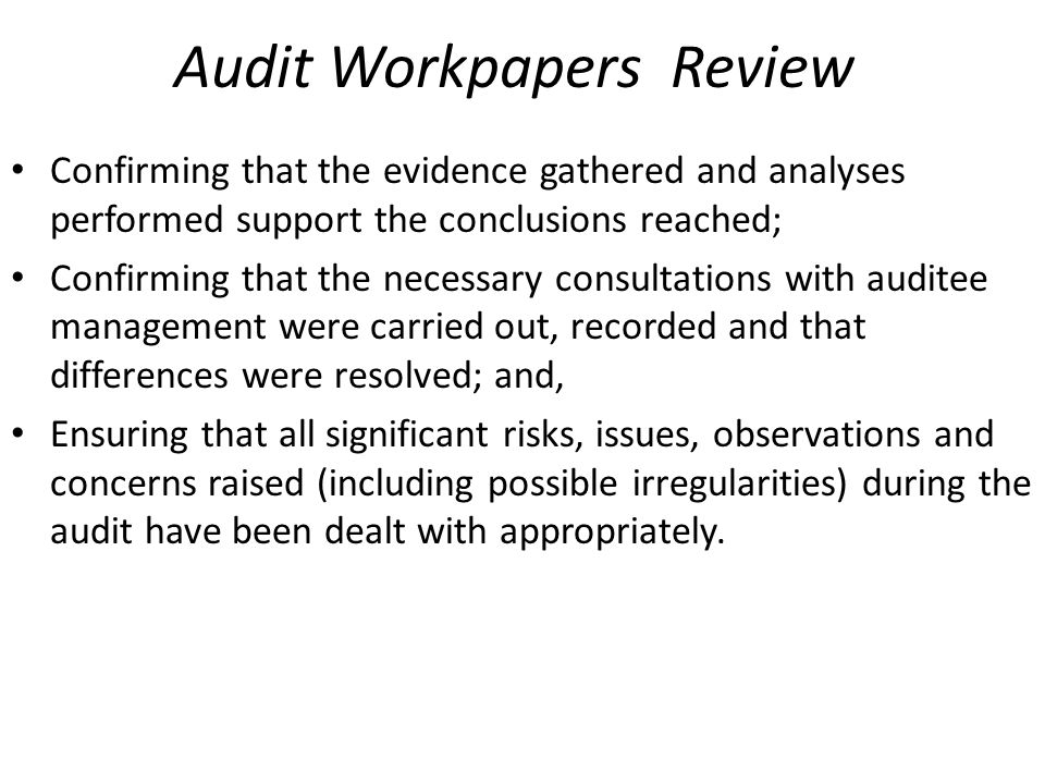 Audit Workpapers Review Confirming that the evidence gathered and analyses performed support the conclusions reached; Confirming that the necessary co