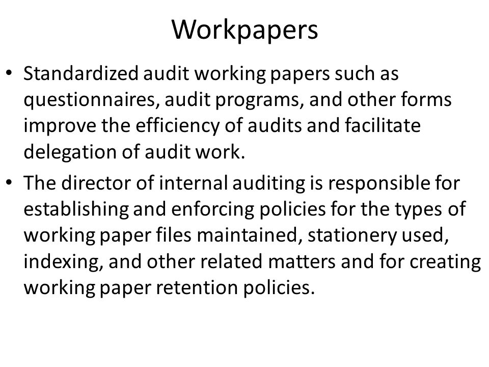 Workpapers Standardized audit working papers such as questionnaires, audit programs, and other forms improve the efficiency of audits and facilitate d