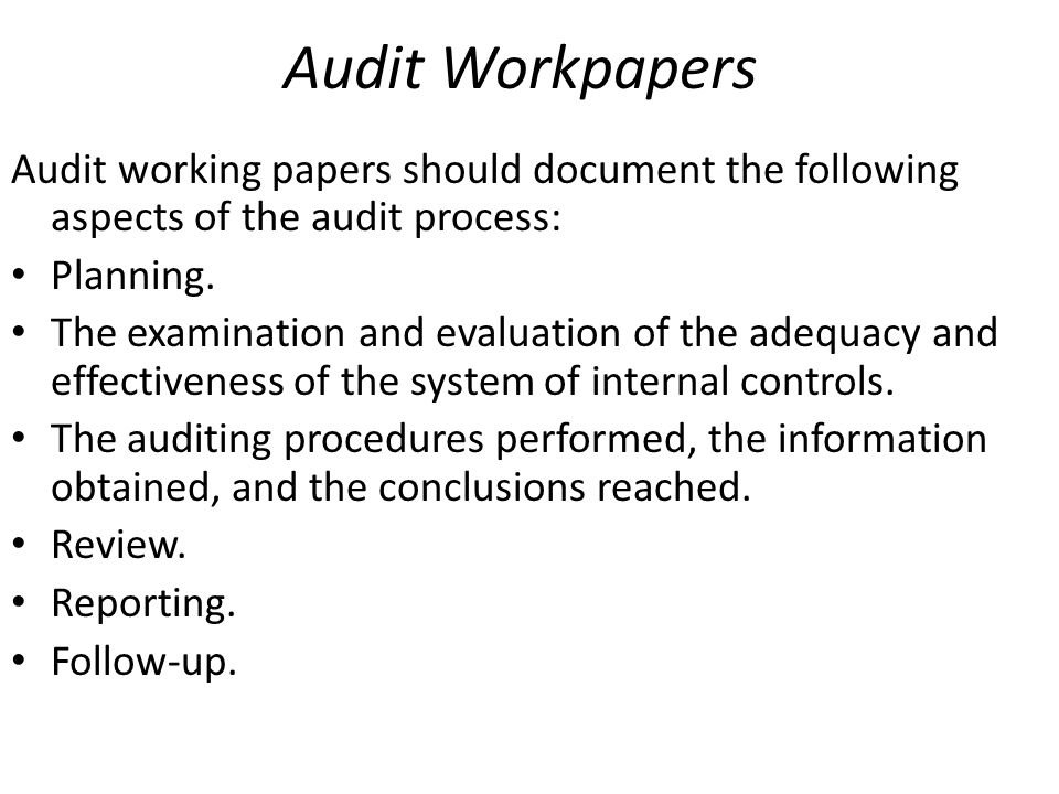 Audit Workpapers Audit working papers should document the following aspects of the audit process: Planning. The examination and evaluation of the adeq