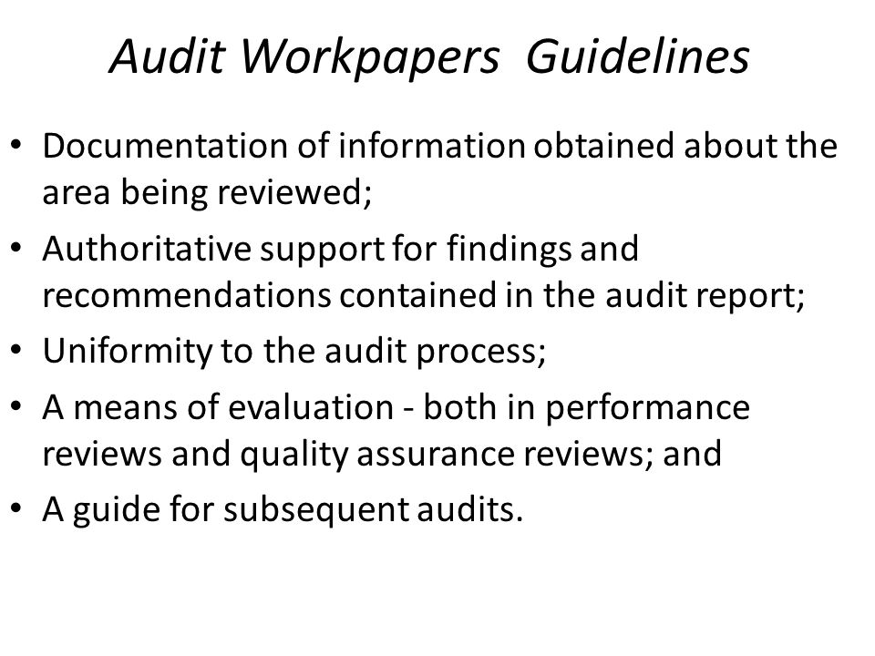 Audit Workpapers Guidelines Completeness and Accuracy - Workpapers should be complete, accurate, and support observations, testing, conclusions, and recommendations.