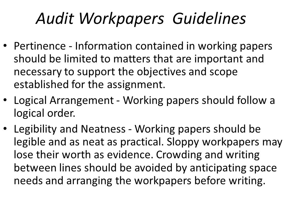 Audit Workpapers Organization The standard format groups audit work into seven major sections: Communicating Results Potential Audit Comments Administration Planning and Preliminary Work Internal Control Work and Process Review Audit Program Testwork