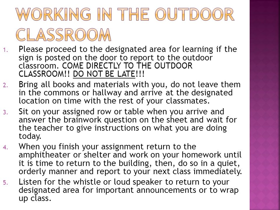 1. Please proceed to the designated area for learning if the sign is posted on the door to report to the outdoor classroom. COME DIRECTLY TO THE OUTDO