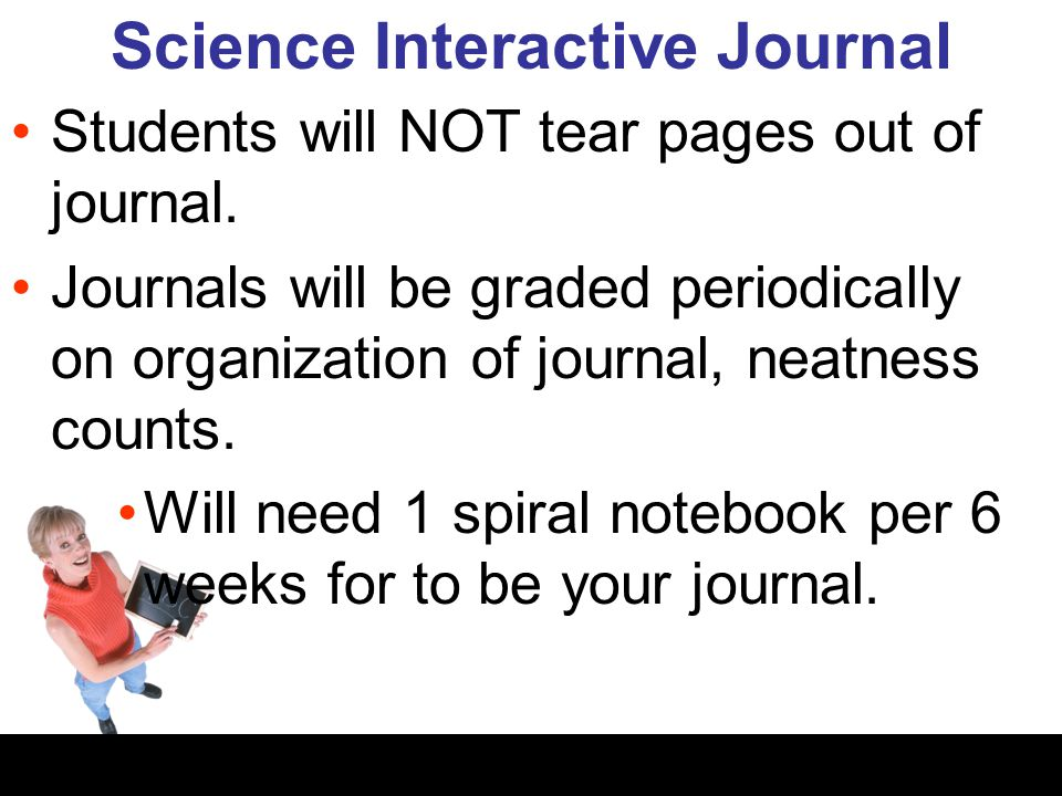 Science Interactive Journal Students will NOT tear pages out of journal. Journals will be graded periodically on organization of journal, neatness cou