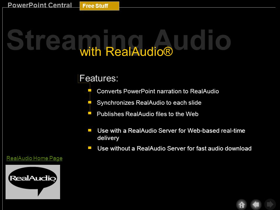 Free Stuff PowerPoint Central 3 Now, RealAudio works with PowerPoint so that presentations with audio narration and other sounds can be viewed and heard over the Internet and intranets.