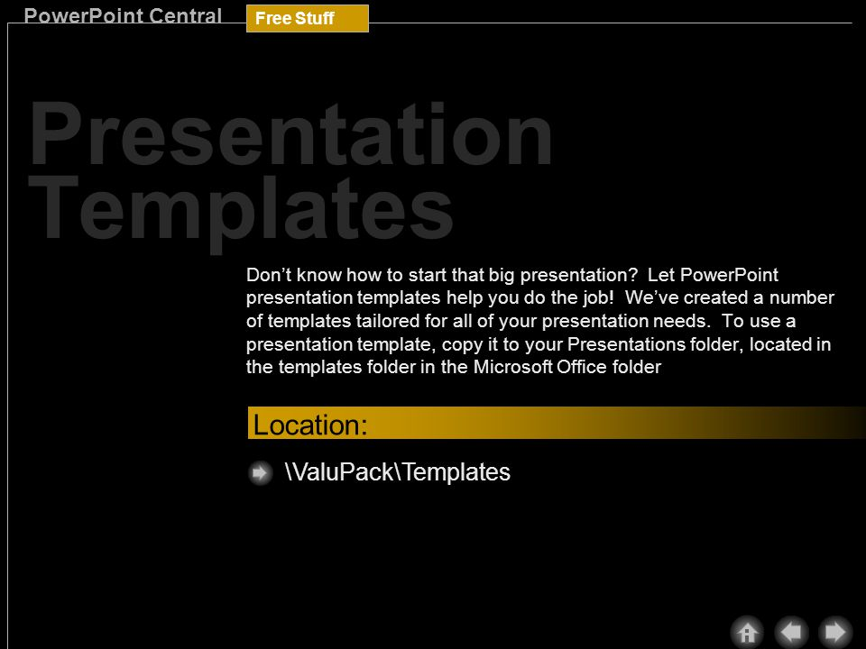 Free Stuff PowerPoint Central Design Templates Design templates can make your PowerPoint presentations more visually stimulating.