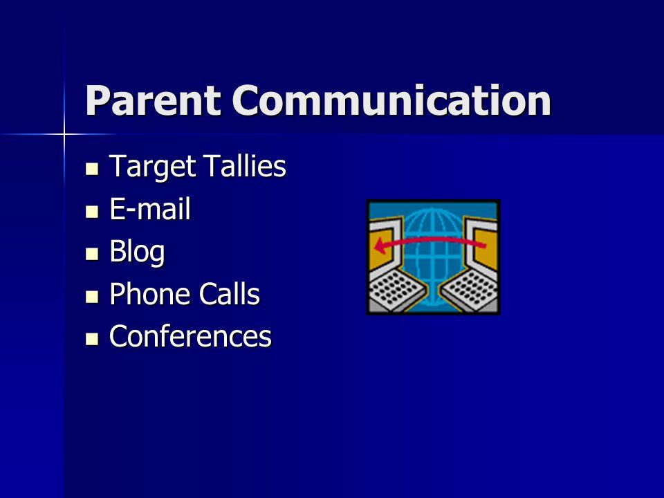 Parent Communication Parent Communication Target Tallies Target Tallies E-mail E-mail Blog Blog Phone Calls Phone Calls Conferences Conferences