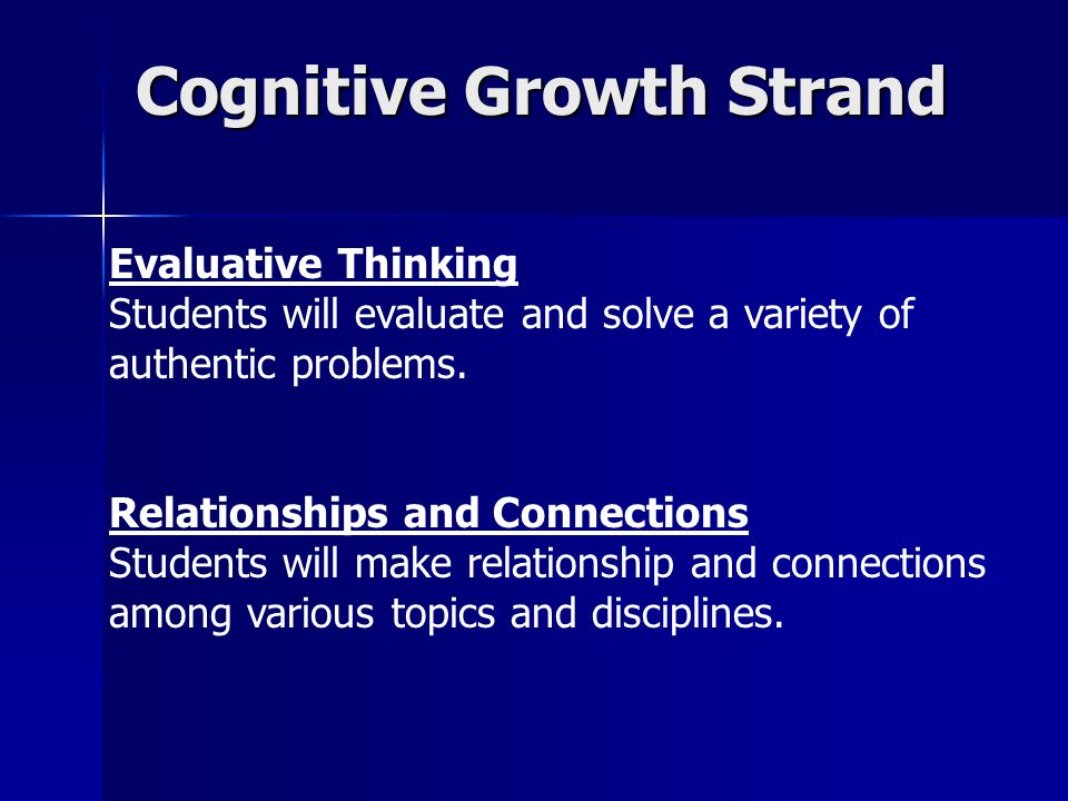 Cognitive Growth Strand Evaluative Thinking Students will evaluate and solve a variety of authentic problems.