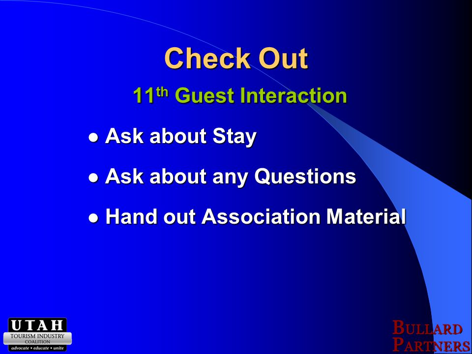 Check Out 11 th Guest Interaction Ask about Stay Ask about Stay Ask about any Questions Ask about any Questions Hand out Association Material Hand out Association Material