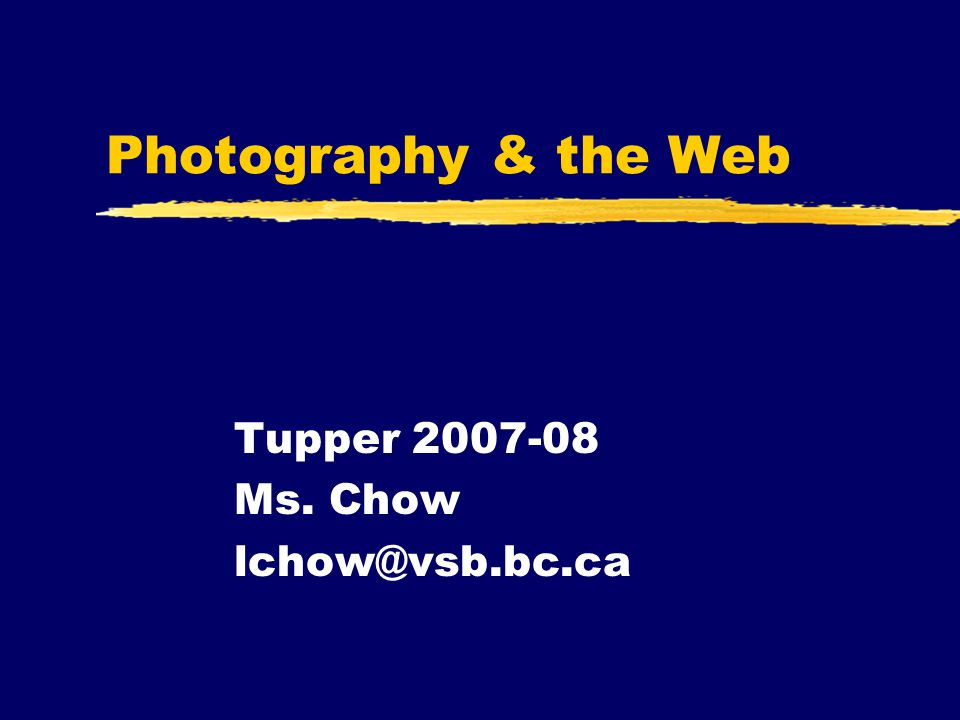 Photography & the Web Tupper 2007-08 Ms. Chow lchow@vsb.bc.ca