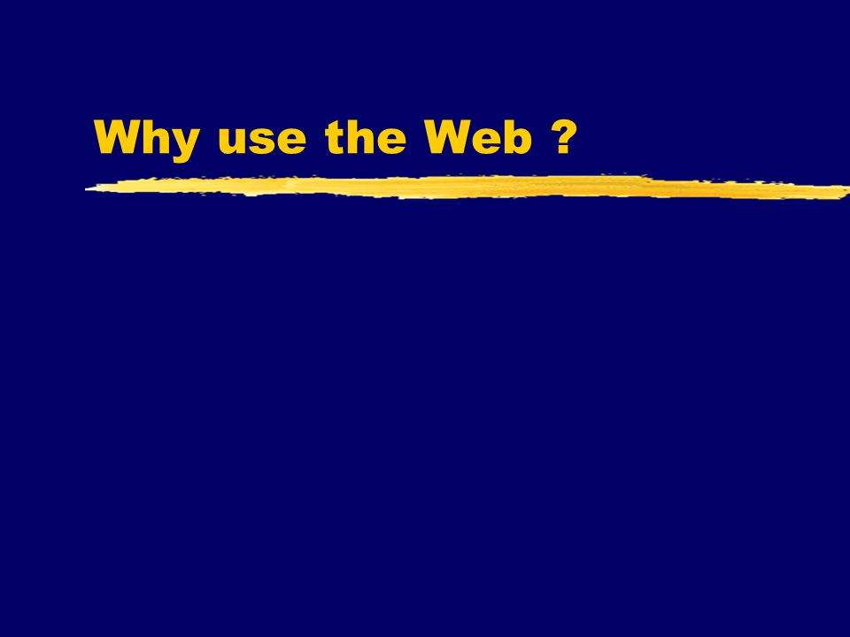 Why use the Web ?