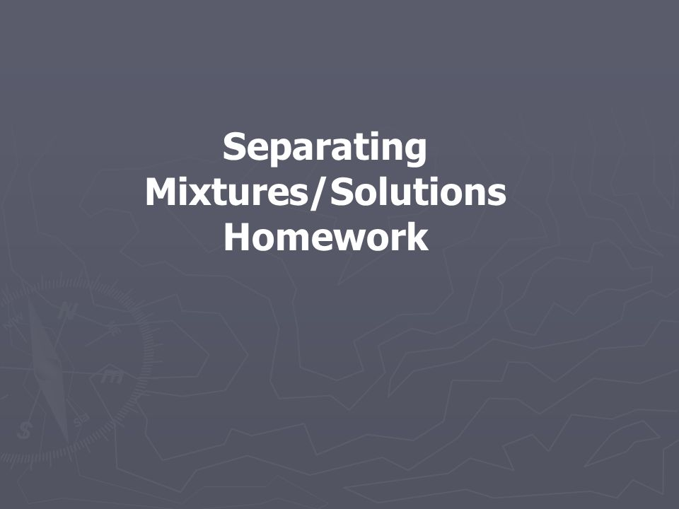 Separating Mixtures/Solutions Homework