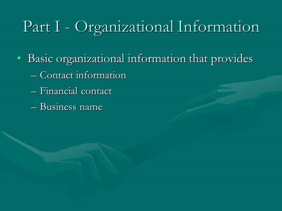 Part I - Organizational Information Basic organizational information that providesBasic organizational information that provides –Contact information