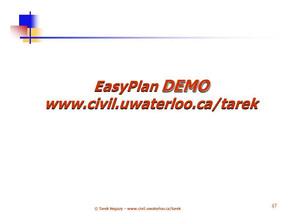 © Tarek Hegazy – www.civil.uwaterloo.ca/tarek 47 DEMO EasyPlan DEMO www.civil.uwaterloo.ca/tarek