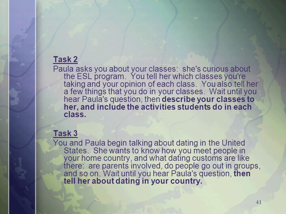 41 Task 2 Paula asks you about your classes: she s curious about the ESL program.