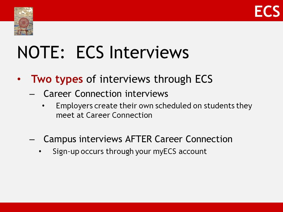 ECS NOTE: MyECS Sign-up All sign-ups begin promptly at 7 AM on your MyECS account Preplan your priority sign-up requests and sign-ups View interview listings from the Datebook (Recruiting Calendar) and Job Postings features daily