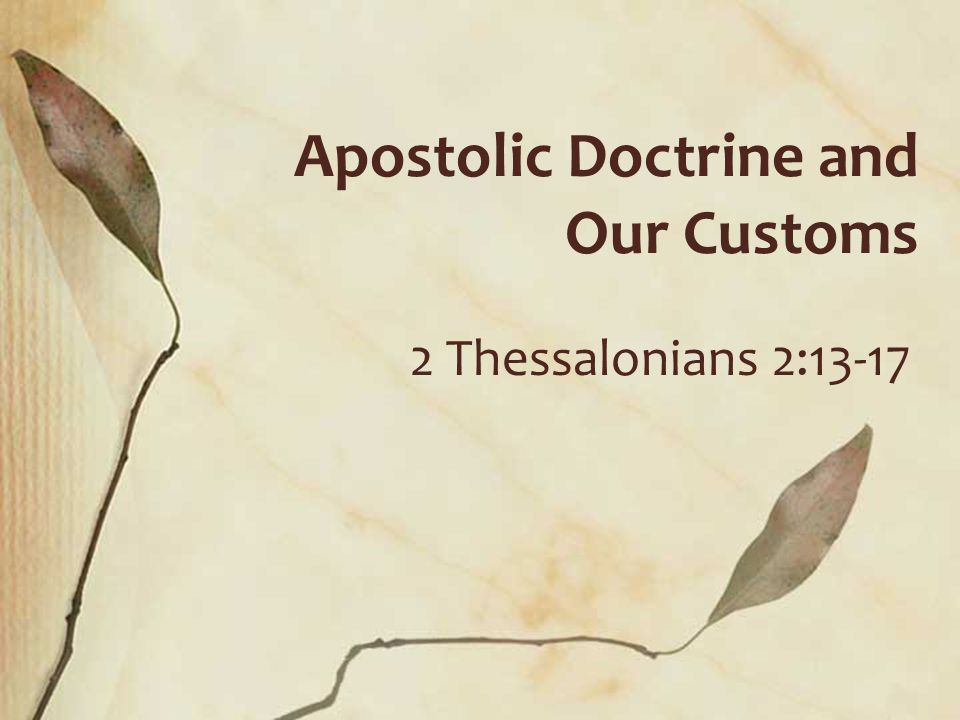 Doctrine and Customs Hold fast apostolic tradition, Acts 2:42; 2 Ths 2:15; 3:4; 2 Tim 1:13 Ability to distinguish apostolic teaching from customs is the difference between being an iconoclast and a binder, Phil 1:9-10; Matt 16:19; Rom 14:1 Inspect our worship assemblies to know the difference between allowable customs and divine truth, Acts 20:7; 1 Cor 14:26, 40 2