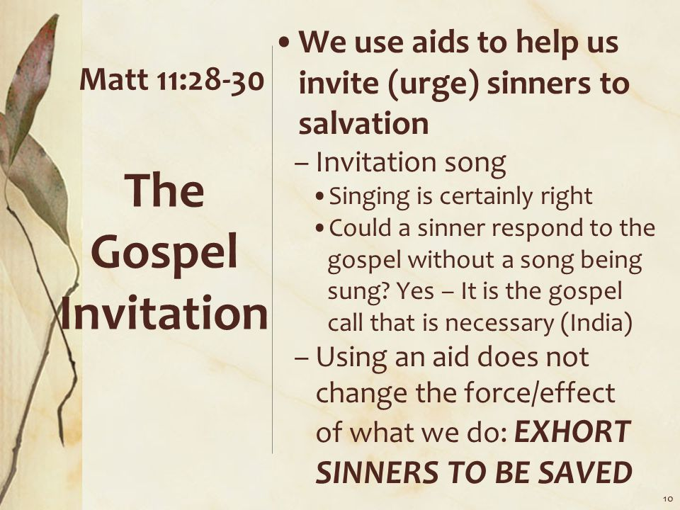 We use aids to help us invite (urge) sinners to salvation –Invitation song Singing is certainly right Could a sinner respond to the gospel without a song being sung.