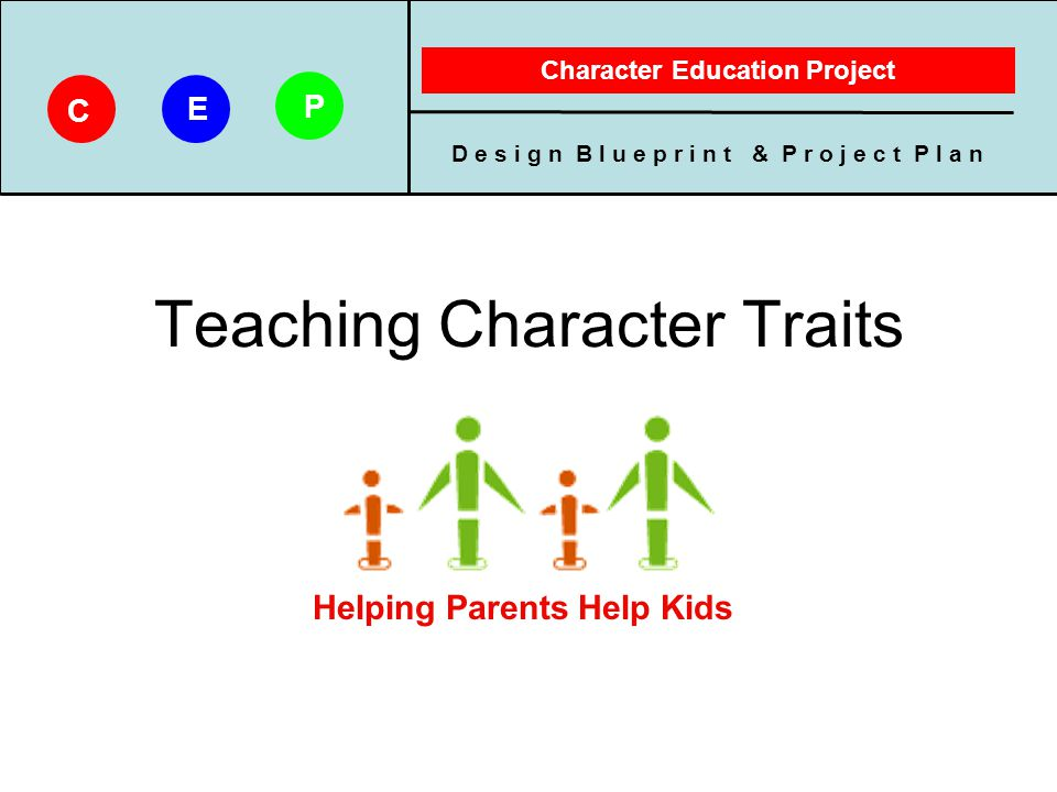 D e s i g n B l u e p r i n t & P r o j e c t P l a n Character Education Project C E P Return Card –Puzzle piece card Parent writes a family story Child returns it to school