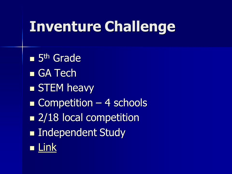 Inventure Challenge 5 th Grade 5 th Grade GA Tech GA Tech STEM heavy STEM heavy Competition – 4 schools Competition – 4 schools 2/18 local competition 2/18 local competition Independent Study Independent Study Link Link Link