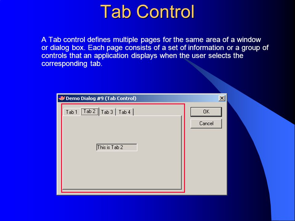 Tab Control A Tab control defines multiple pages for the same area of a window or dialog box. Each page consists of a set of information or a group of