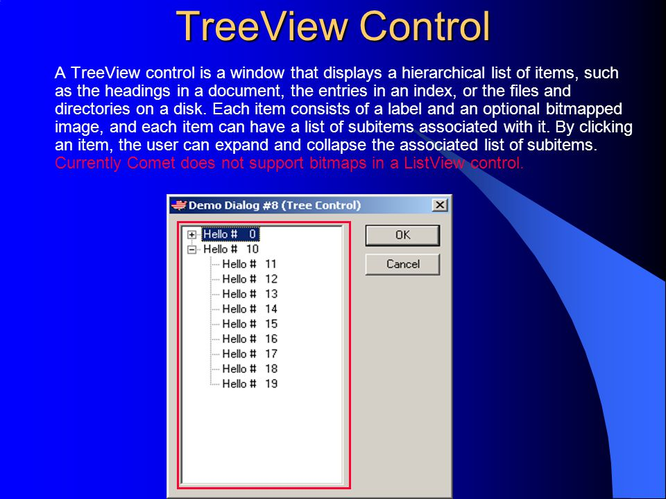 TreeView Control A TreeView control is a window that displays a hierarchical list of items, such as the headings in a document, the entries in an inde