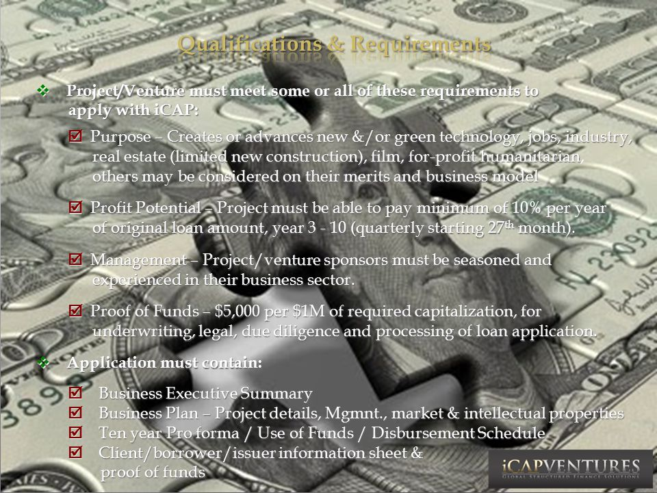  Submit Application and Required Client/Borrower Deliverables  Submit Application and Required Client/Borrower Deliverables  iCAP Due Diligence and Pre-approval or Non-approval  iCAP Due Diligence and Pre-approval or Non-approval  If Letter of Pre-approval Issued with Preliminary Term Sheet, Initial  If Letter of Pre-approval Issued with Preliminary Term Sheet, Initial Underwriting Deposit Required for Loan Processing Underwriting Deposit Required for Loan Processing  Repackaging, Legal, Underwriting, Beneficial Loan Agreement, Collateral Note Reservation, Account Established, Final Term Sheet Issued  Repackaging, Legal, Underwriting, Beneficial Loan Agreement, Collateral Note Reservation, Account Established, Final Term Sheet Issued  Estimates of Initial Items to be Paid from Underwriting Deposit:  Estimates of Initial Items to be Paid from Underwriting Deposit:  LS Aggregation Retainer$ 100,000  Introducing Managing Director$ 50,000  Legal (PPM, Loan Agreements, etc.)$ 75,000  LE Risk Analysis$ 75,000  Professional Fund Admin (PFA) Retainer$ 25,000  TPA, Trustee, Custodian Services Setup$ 30,000  Issuing Agent – Private Investment Bank (IPIB) $ 145,000  TOTAL$ 500,000