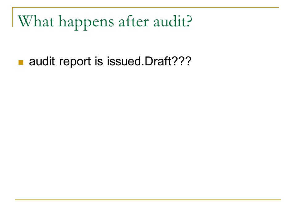 What happens after audit? audit report is issued.Draft???
