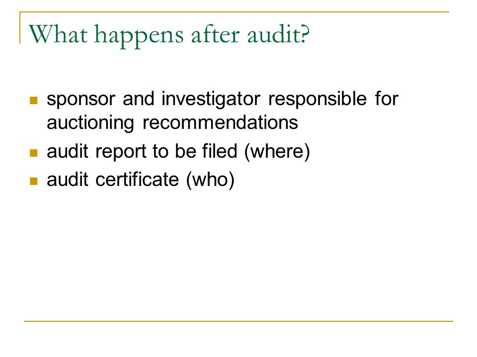 What happens after audit? sponsor and investigator responsible for auctioning recommendations audit report to be filed (where) audit certificate (who)