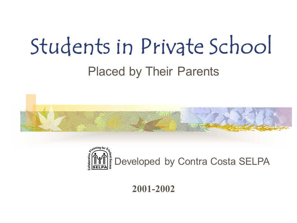 Students in Private School Placed by Their Parents Developed by Contra Costa SELPA 2001-2002