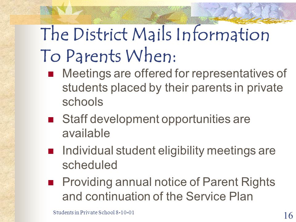 Students in Private School 8-10-01 16 The District Mails Information To Parents When: Meetings are offered for representatives of students placed by t