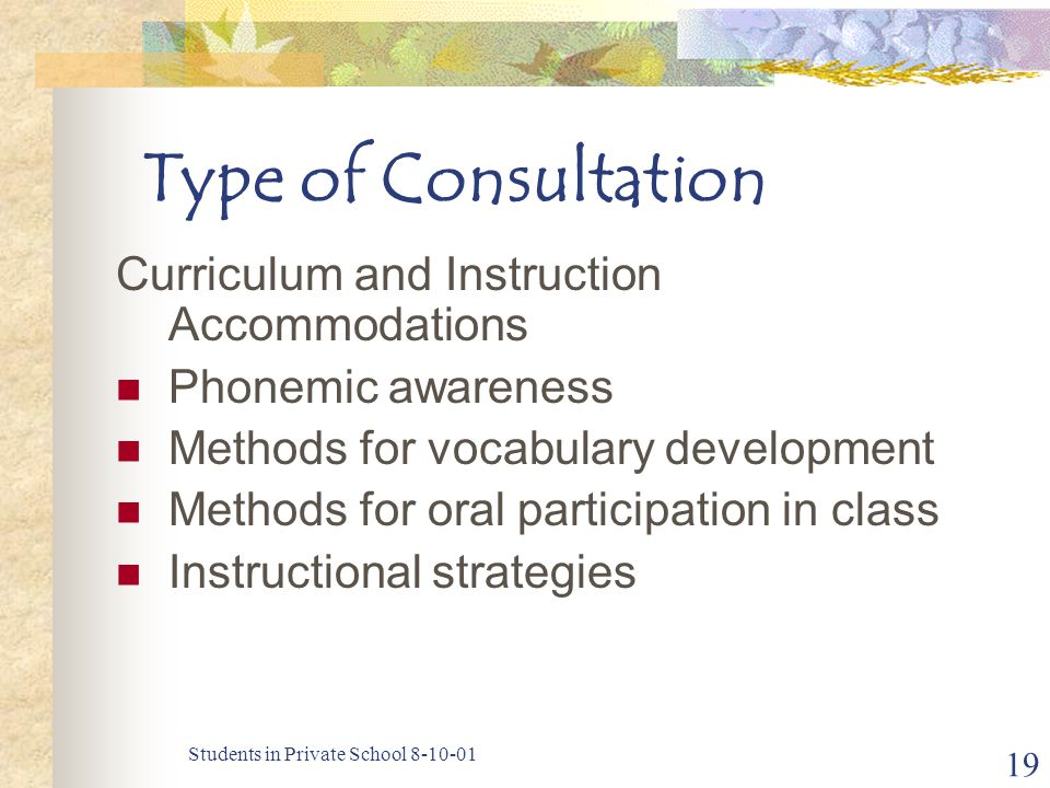 Students in Private School 8-10-01 19 Type of Consultation Curriculum and Instruction Accommodations Phonemic awareness Methods for vocabulary develop