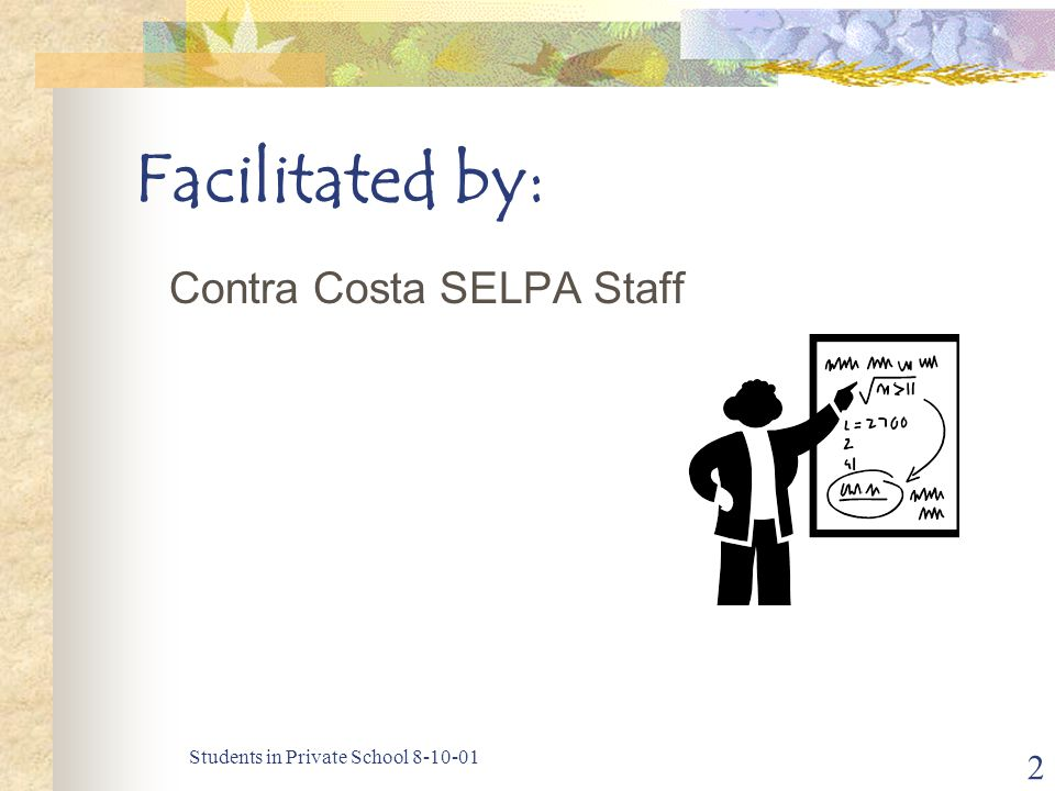 Students in Private School 8-10-01 2 Facilitated by: Contra Costa SELPA Staff