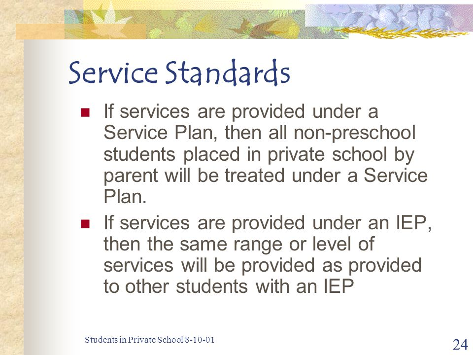 Students in Private School 8-10-01 24 Service Standards If services are provided under a Service Plan, then all non-preschool students placed in priva