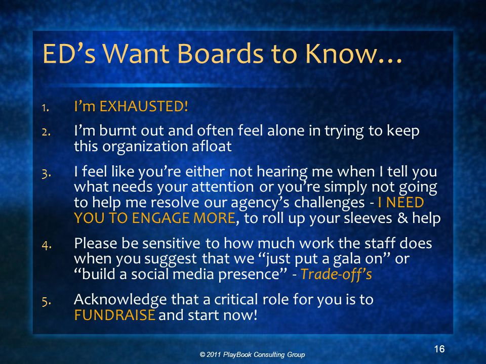 © 2011 PlayBook Consulting Group 16 ED's Want Boards to Know… 1.