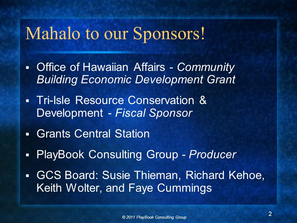 © 2011 PlayBook Consulting Group 2 Mahalo to our Sponsors.