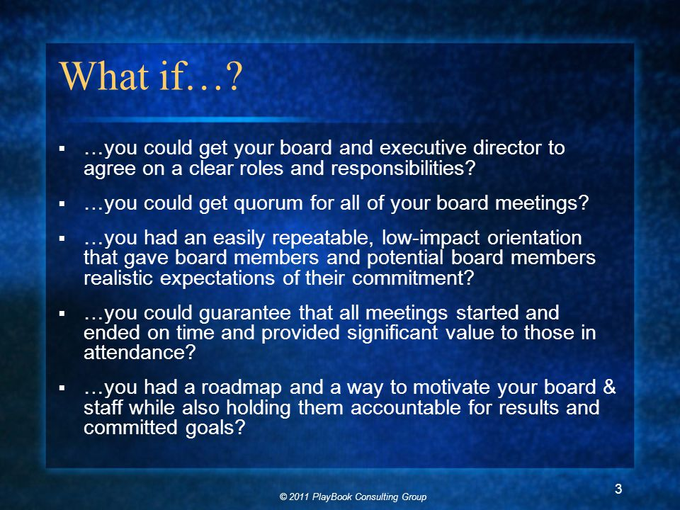© 2011 PlayBook Consulting Group 3 What if….