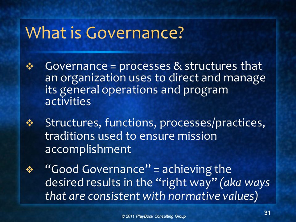 © 2011 PlayBook Consulting Group 31 What is Governance.
